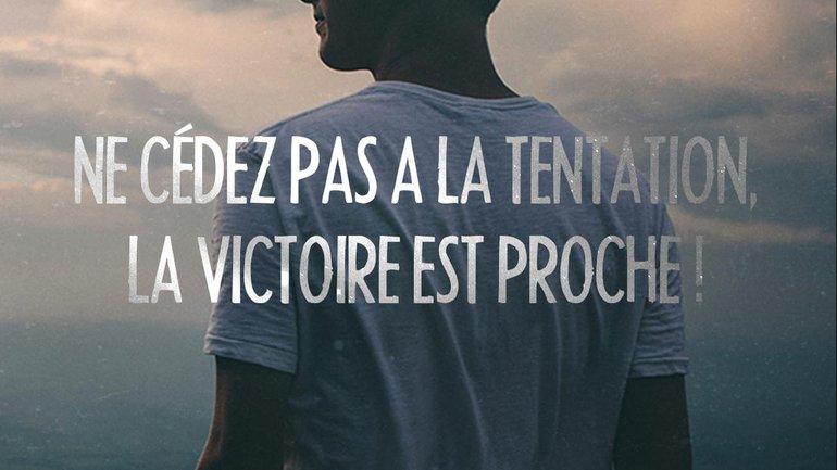 Mon ami(e), ne cédez pas à la tentation, la victoire est proche !
