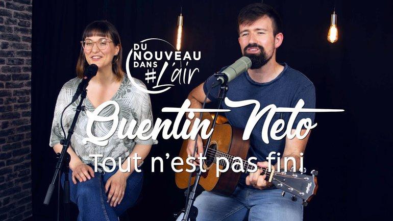 Tout n'est pas fini - Quentin Neto - Du nouveau dans l'air