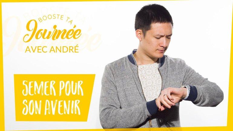 Booste ta journée - André Doan - Semer pour son avenir