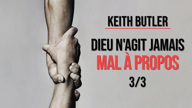 Keith Butler : Dieu n'agit jamais mal à propos (3/3)