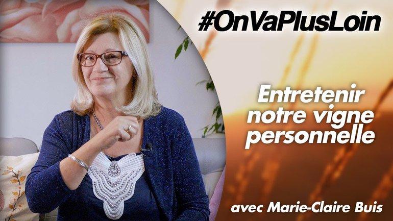 #OnVaPlusLoin avec Marie-Claire Buis // Entretenir notre vigne personnelle