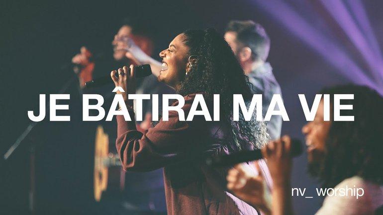 Je bâtirai ma vie   NV Worship