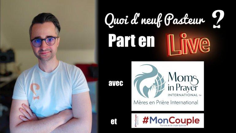 """Quoi d'neuf Pasteur part en live avec """"Mères en prière"""" et #moncouple"""