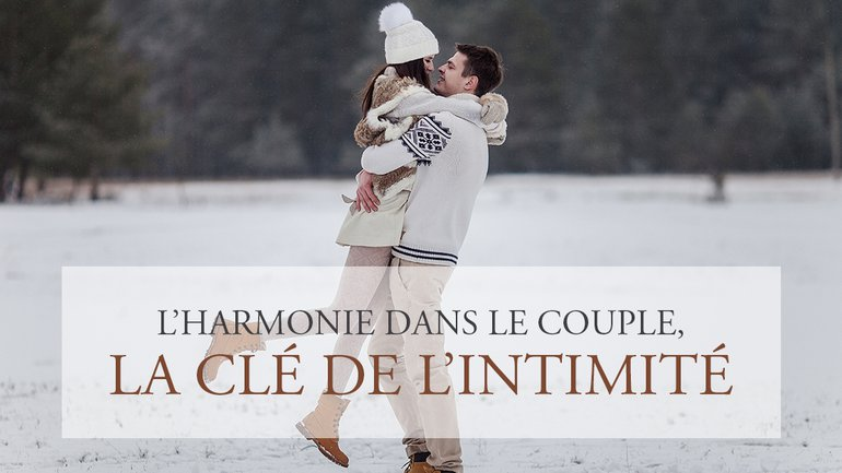 L'harmonie dans le couple, la clé de l'intimité