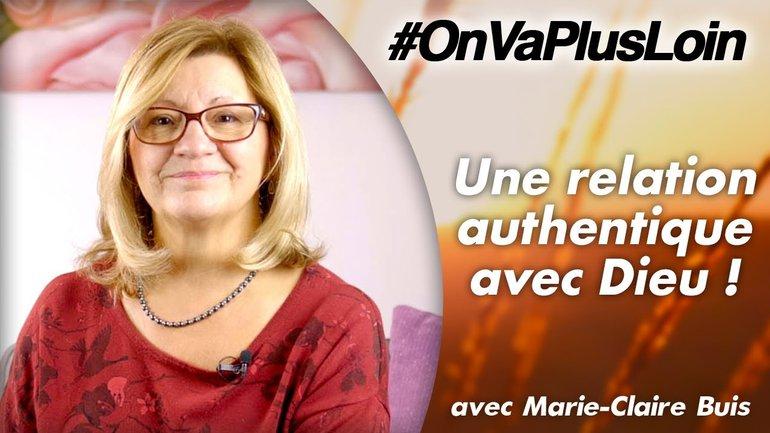 #OnVaPlusLoin avec Marie-Claire Buis // Une relation authentique avec Dieu!