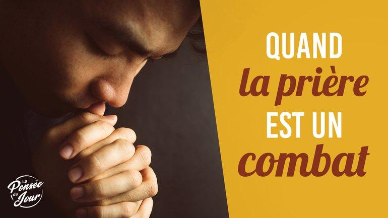 Quand la prière est un combat