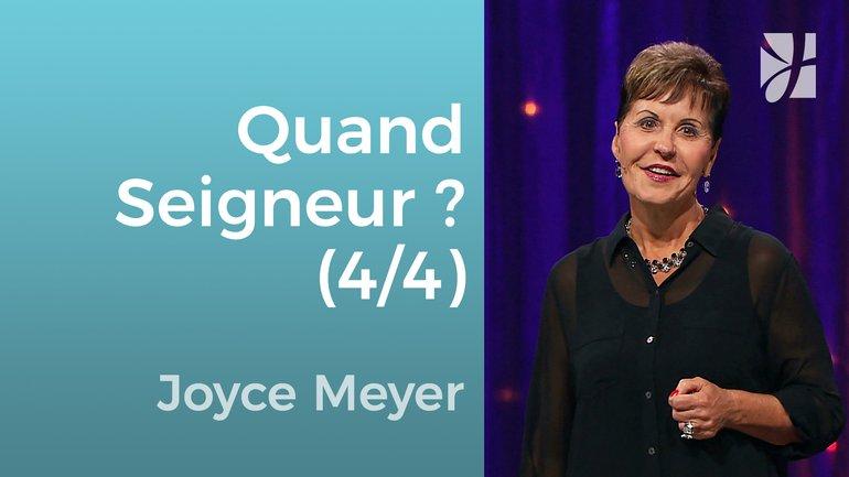 Quand Seigneur, quand ? (4/4) - Joyce Meyer - Grandir avec Dieu