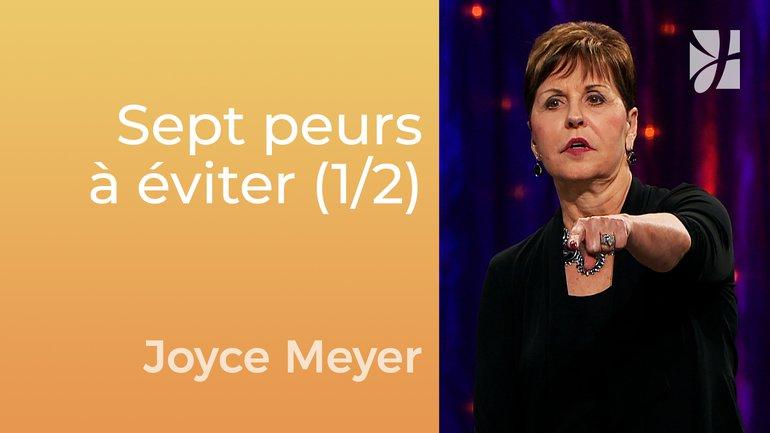 Sept peurs à éviter (1/2) - Joyce Meyer - Gérer mes émotions