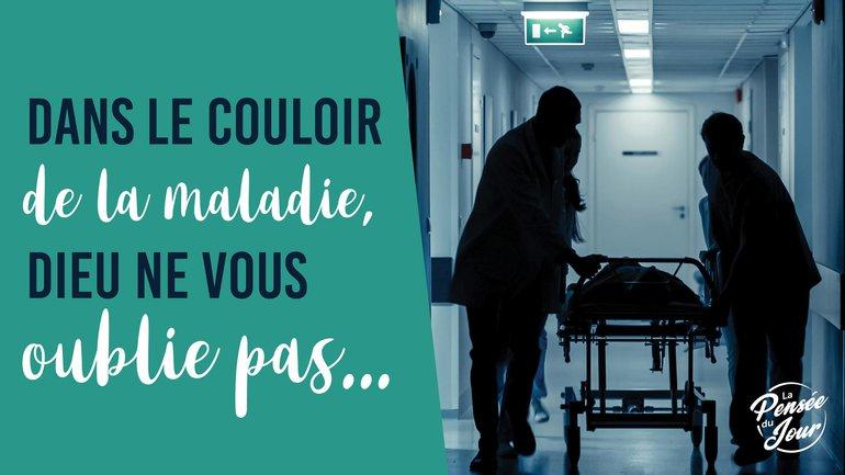 Dans le couloir de la maladie, Dieu ne vous oublie pas...