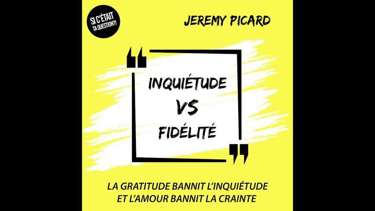 Inquiétude VS Fidélité - avec Jeremy Picard