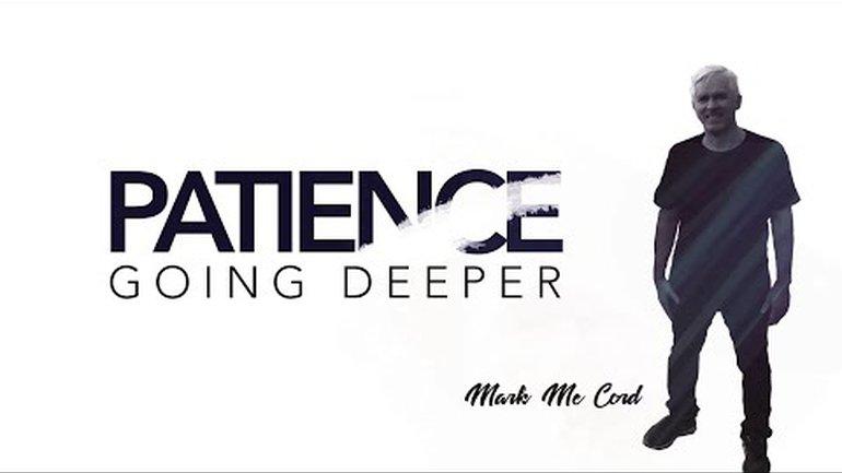 PATIENCE - Going Deeper -   par Mark Mc Cord