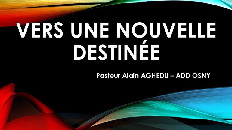 Vers une nouvelle destinée - Pasteur Alain Aghedu