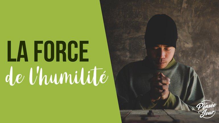 La force de l'humilité