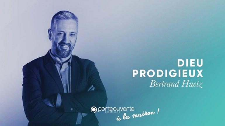 Dieu Prodigieux - Bertrand Huetz [Culte PO 19/05/2020]