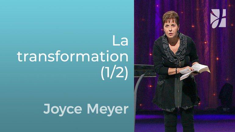 Transformation (1/2) - Joyce Meyer - Grandir avec Dieu
