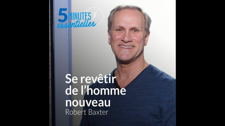 Robert Baxter - Se revêtir de l'homme nouveau