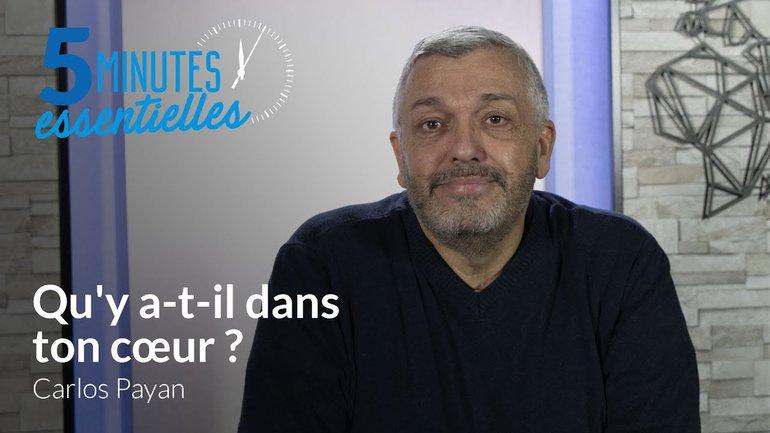 5 Minutes Essentielles - Carlos Payan - Qu'y a-t-il dans ton cœur  ?