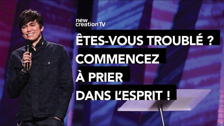 Joseph Prince - Êtes-vous troublé ? Commencez à prier dans l'Esprit ! | New Creation TV Français