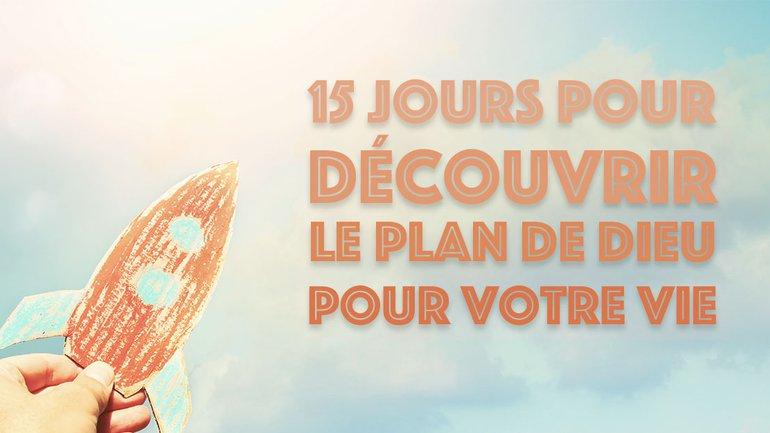 15 jours pour découvrir le plan de Dieu pour votre vie