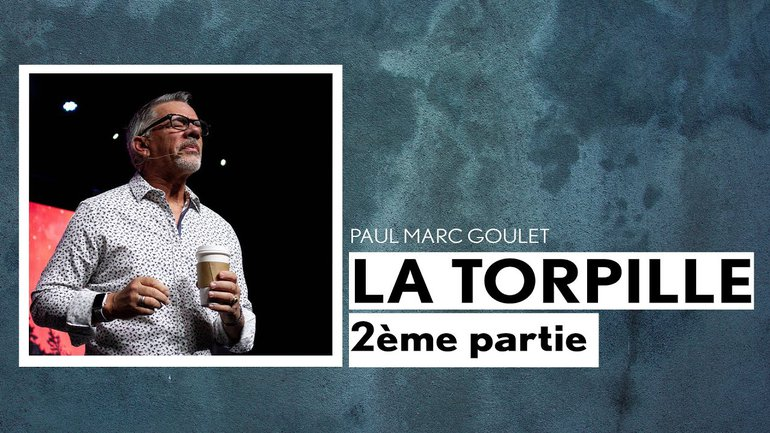 La Torpille - 2ème partie - Paul Marc Goulet - IChurch Francophonie