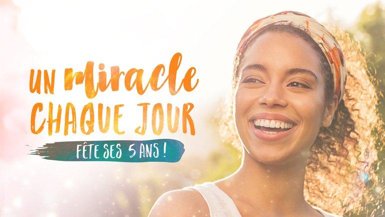 """""""Un Miracle Chaque Jour"""" fête ses 5 ans ! 🎂"""