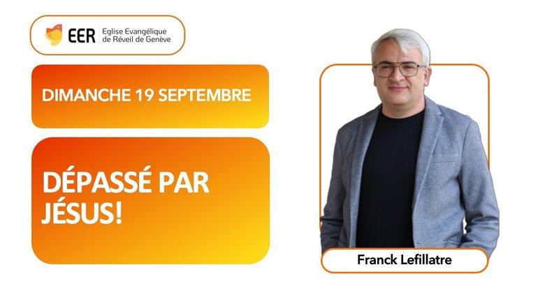 Dépassé par Jésus! // Franck Lefillatre (19/09/21)
