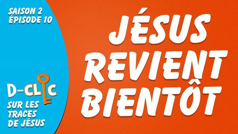 Sur les traces de Jésus : Jésus revient bientôt   D-Clic S2E10