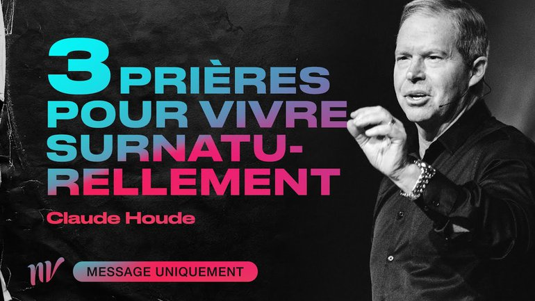 3 prières pour vivre surnaturellement en 2021 | Claude Houde