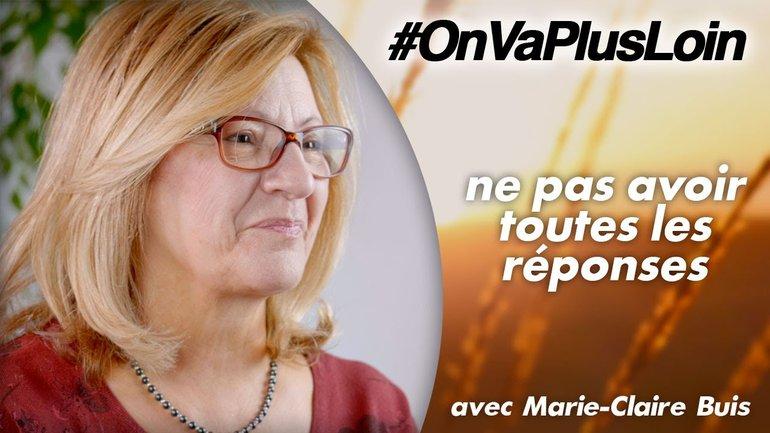 #OnVaPlusLoin avec Marie-Claire Buis // Ne pas avoir toutes les réponses