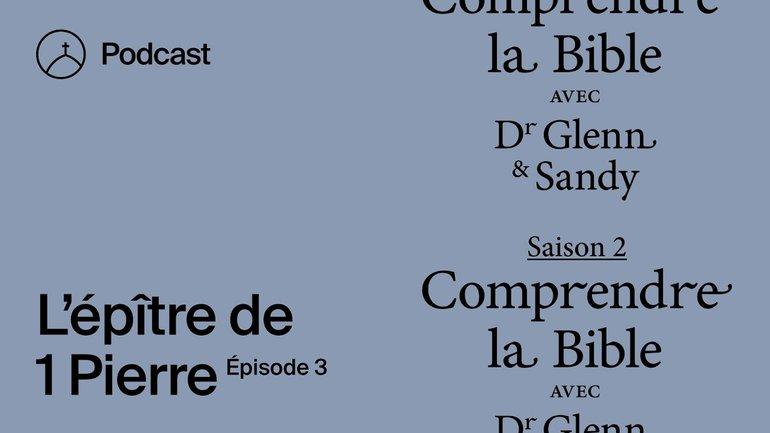 L'épître de Pierre (épisode 3) — Comprendre la Bible avec Dr Glenn et Sandy (Saison 2)