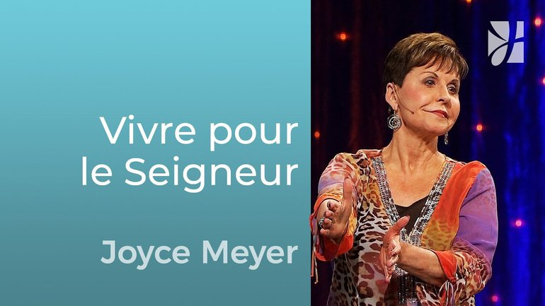 Vivre pour être agréable au Seigneur - Joyce Meyer - Grandir avec Dieu
