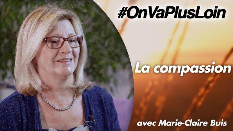 #OnVaPlusLoin avec Marie-Claire Buis // La compassion