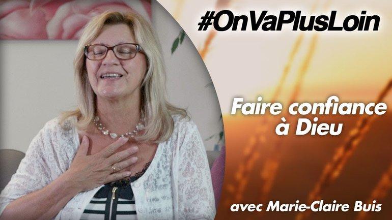 #OnVaPlusLoin avec Marie-Claire Buis // Faire confiance à Dieu