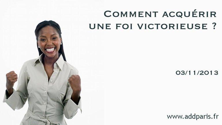 Alain Courret - Comment acquérir une foi victorieuse ?