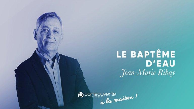 Le baptême d'eau - Jean-Marie Ribay [Culte PO 24/05/2020]