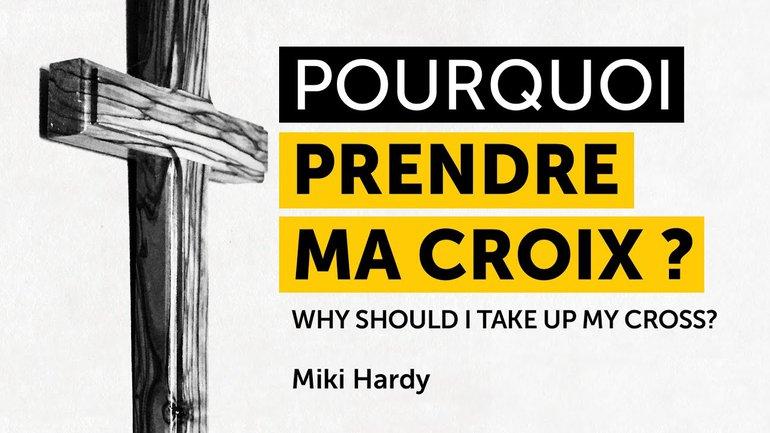 Pourquoi prendre ma croix ? | Miki Hardy | 13/09/2020