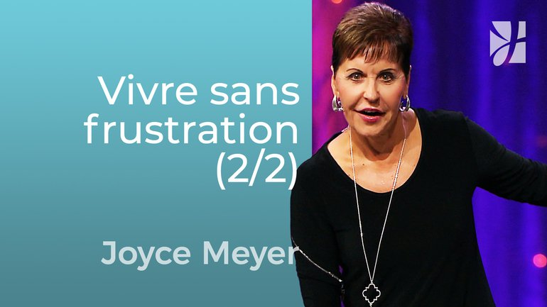 Vivre sans frustration (2/2) - Joyce Meyer - Grandir avec Dieu