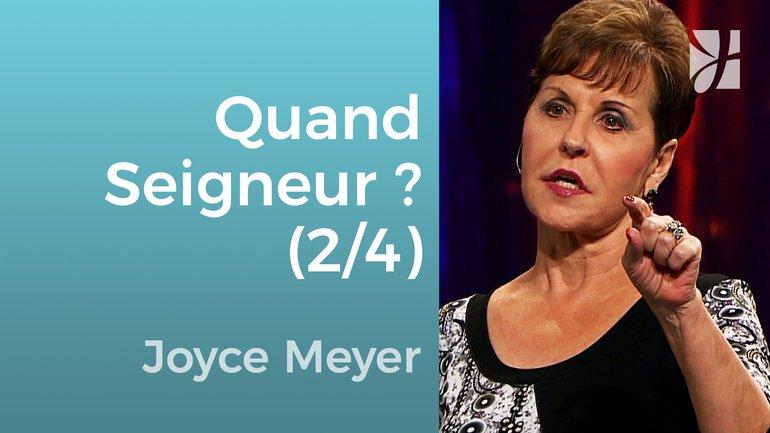 Quand Seigneur, quand ? (2/4) - Joyce Meyer - Grandir avec Dieu