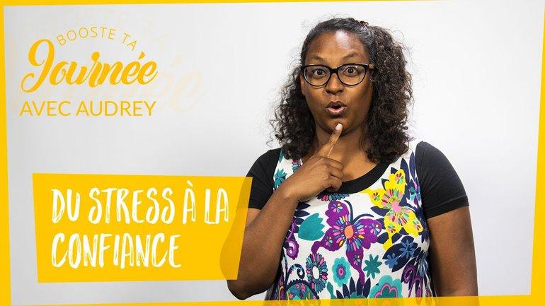 Booste ta journée - Audrey Salafranque - Du stress à la confiance