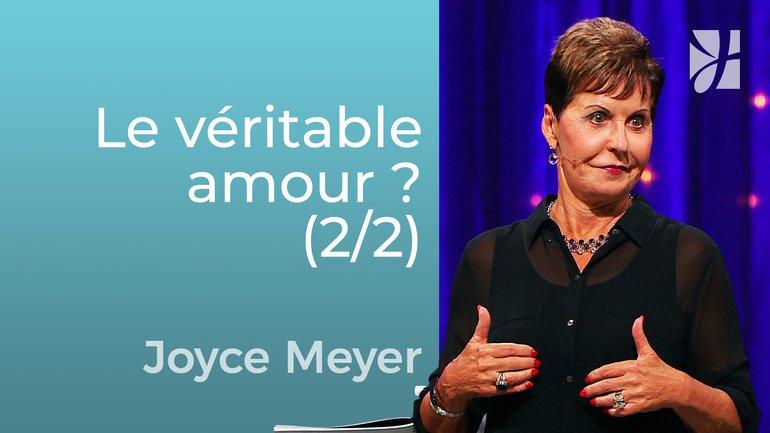 Qu'est-ce que le véritable amour ? (2/2) - Joyce Meyer - Grandir avec Dieu