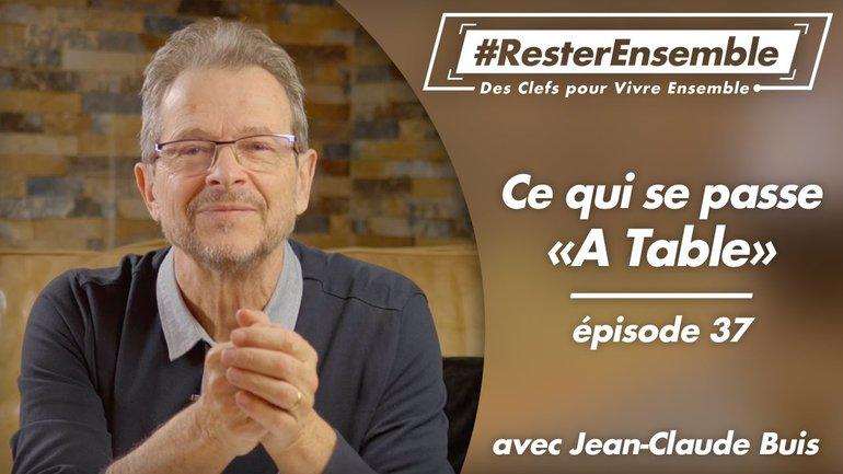 """#ResterEnsemble // 37 - Ce qui se passe """"A Table"""" - par Jean-Claude Buis"""