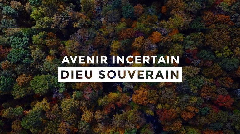 AVENIR INCERTAIN, DIEU SOUVERAIN | vidéo d'encouragement