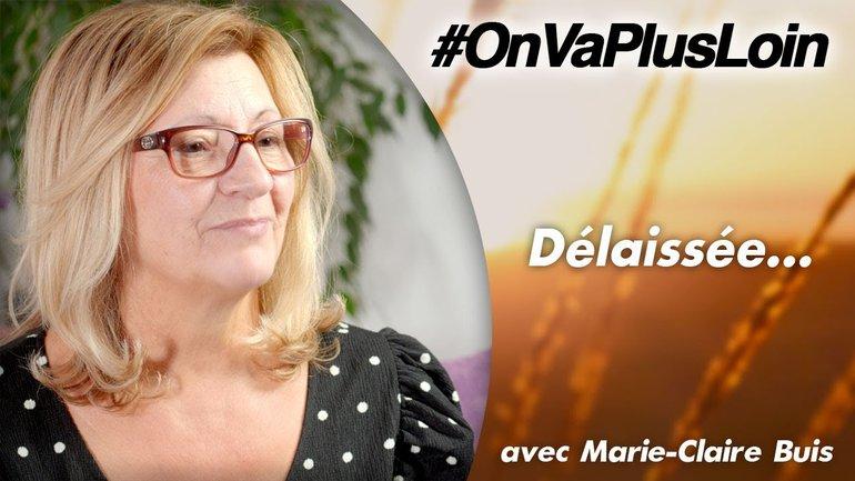#OnVaPlusLoin avec Marie-Claire Buis // Délaissée...
