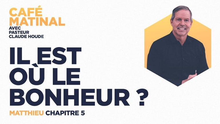 19 mars 2021   Matthieu 5 : Il est où le bonheur?    Claude Houde