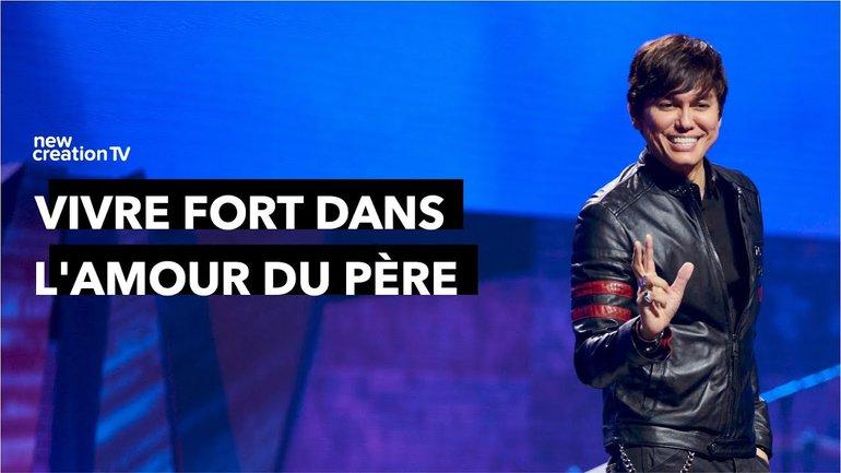 Joseph Prince - Vivre fort dans l'amour du Père | New Creation TV Français