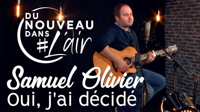 Oui, j'ai décidé - Samuel Olivier - Du nouveau dans l'air