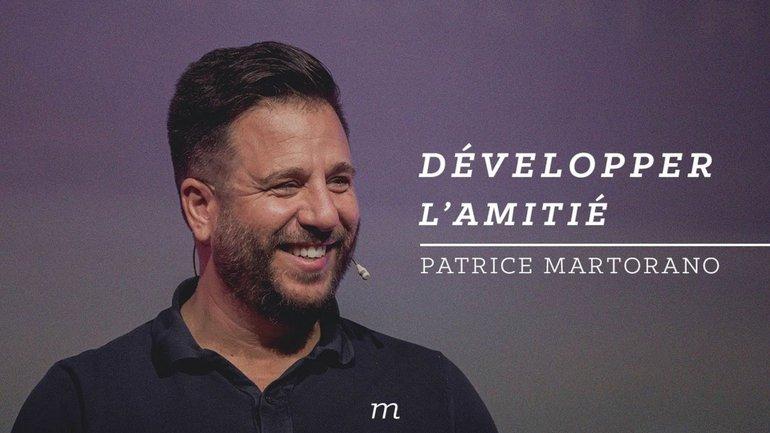 Développer l'amitié - Patrice Martorano