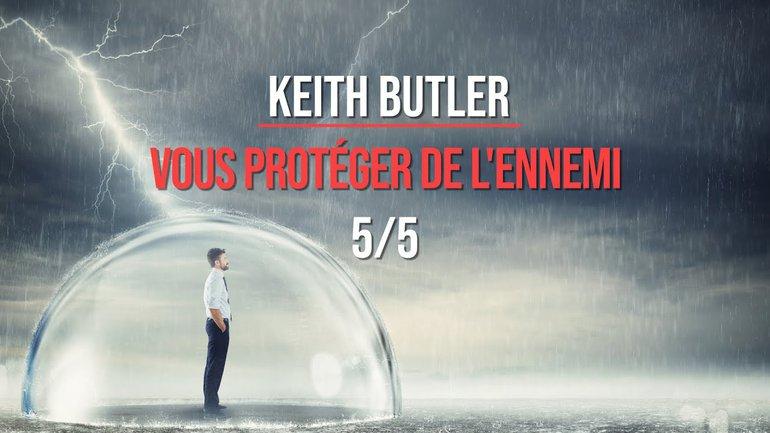 Keith Butler : Vous protéger de l'ennemi (5/5)