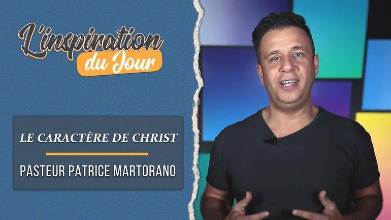 L'inspiration du jour avec Patrice Martorano - Le caractère de Christ