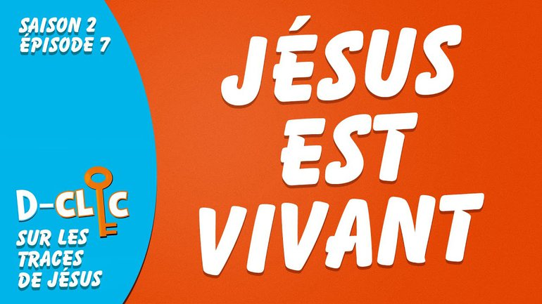Sur les traces de Jésus : Jésus est vivant | D-Clic S2E7
